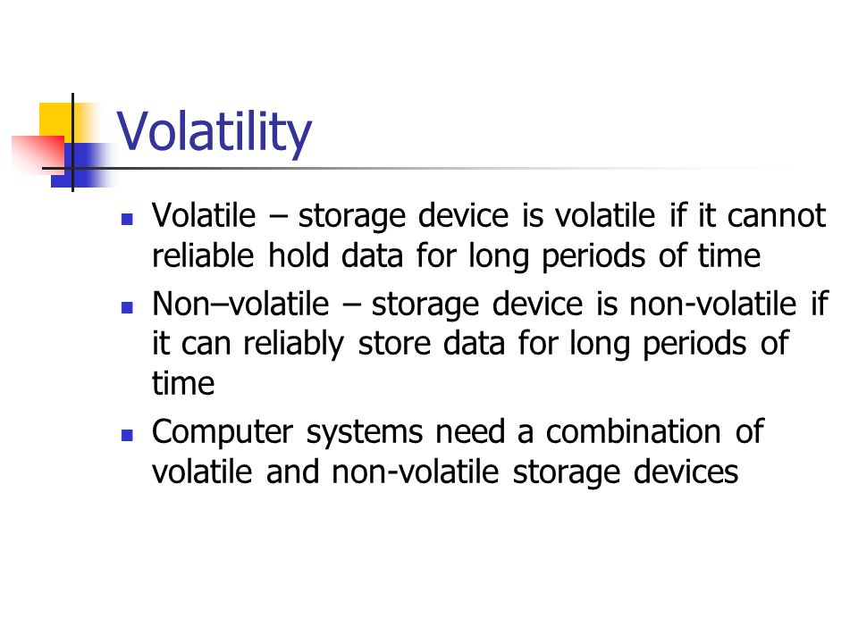 Volatility Volatile Storage Device Is If It Cannot Reliable Hold Data For Long Periods