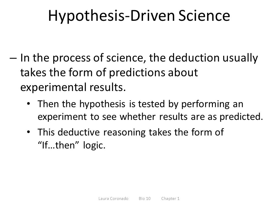 hypothesis based science An introduction to the steps of the scientific method some areas of science can be more go back and construct a new hypothesis and prediction based on the.