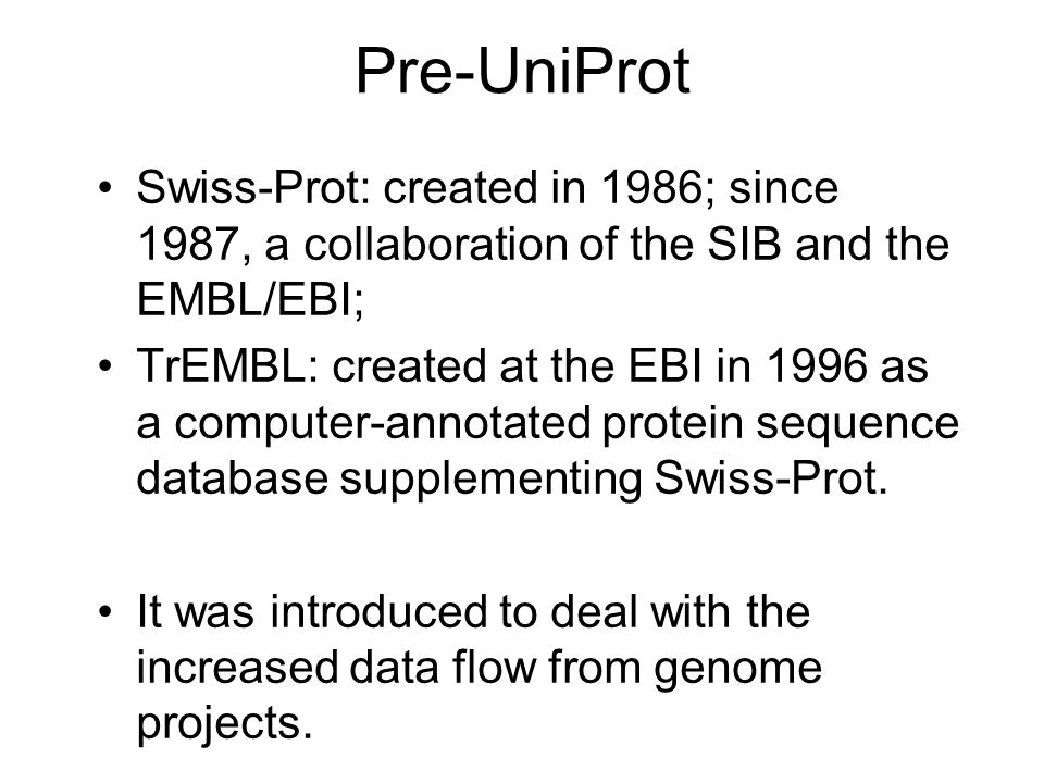 Pre-UniProt Swiss-Prot: created in 1986; since 1987, a collaboration of the SIB and the EMBL/EBI;