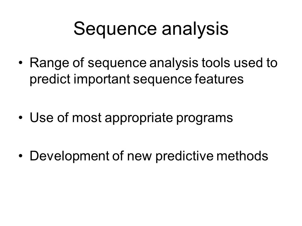 Sequence analysis Range of sequence analysis tools used to predict important sequence features. Use of most appropriate programs.