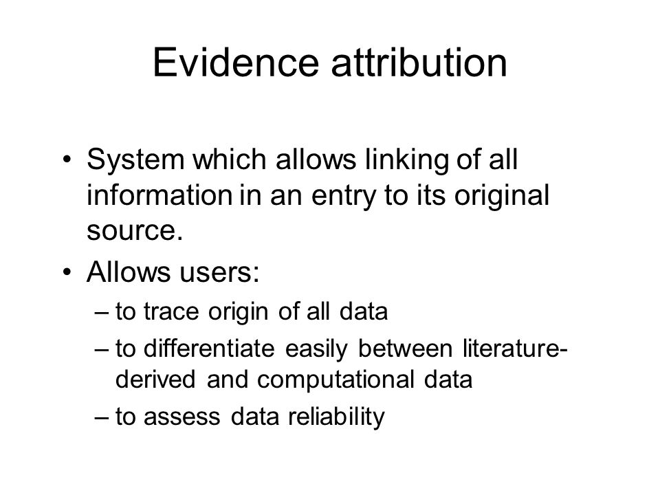 Evidence attribution System which allows linking of all information in an entry to its original source.