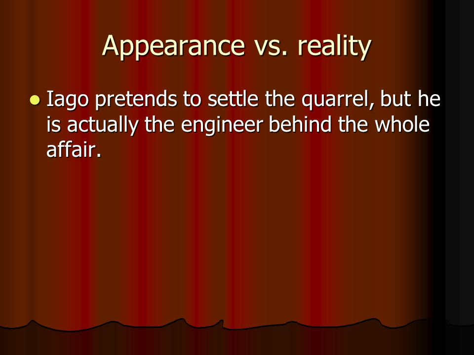 apperance vs reality in the great Bible verses about appearance vs reality (from forerunner commentary)   they may speak smooth words—what they propose sounds great—but the.