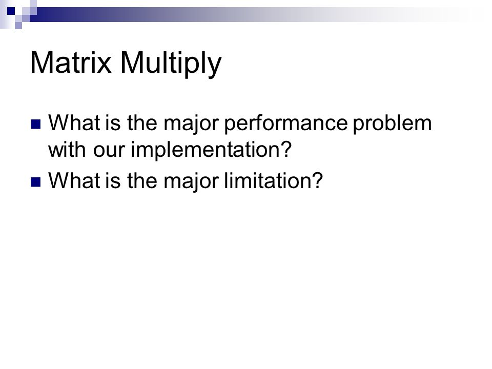 Matrix Multiply What is the major performance problem with our implementation.