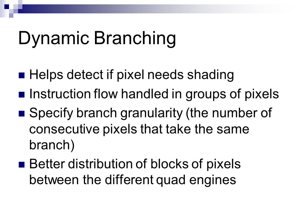 Dynamic Branching Helps detect if pixel needs shading