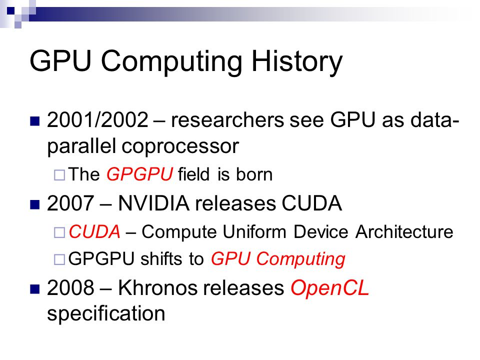 GPU Computing History 2001/2002 – researchers see GPU as data-parallel coprocessor. The GPGPU field is born.