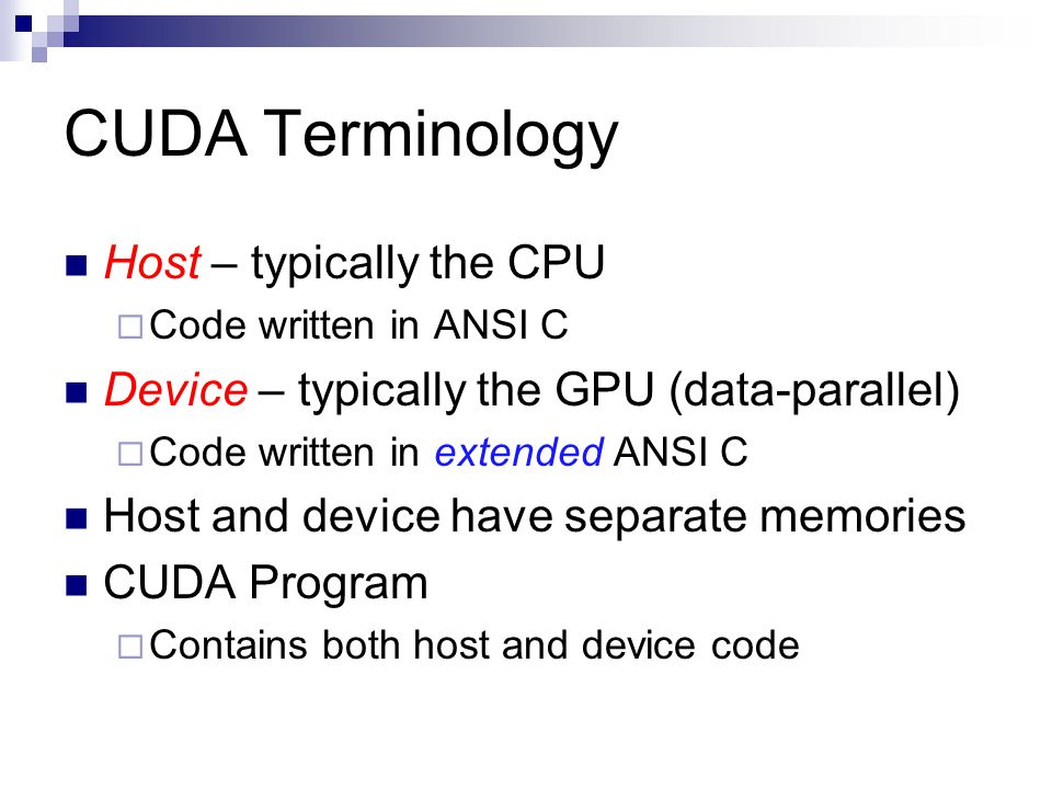 CUDA Terminology Host – typically the CPU