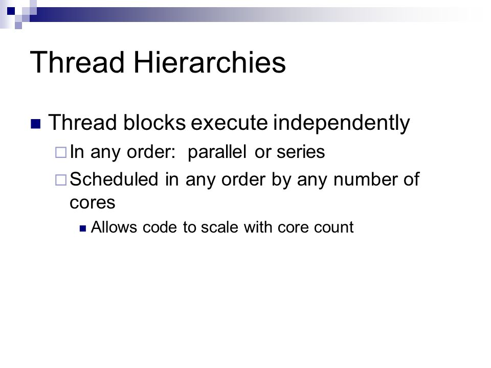 Thread Hierarchies Thread blocks execute independently