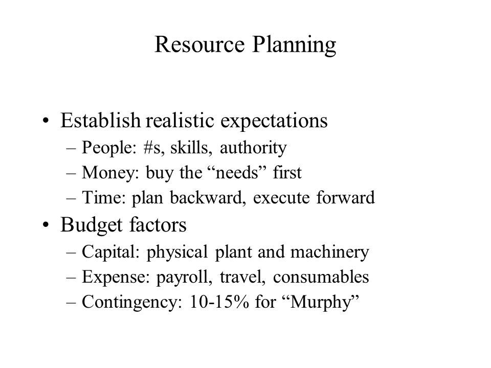 Resource Planning Establish realistic expectations Budget factors