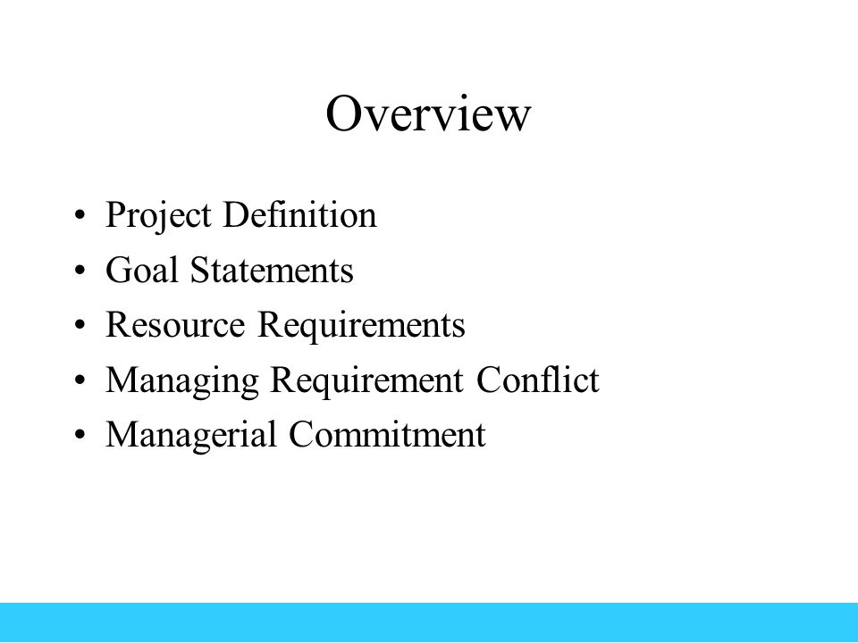 Overview Project Definition Goal Statements Resource Requirements