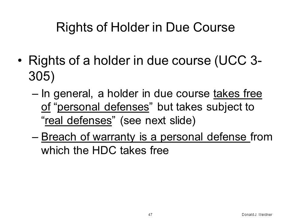 holder in due course The holder in due course doctrine, as implemented by article 3 of the uniform commercial code, says that a party who acquires a negotiable instrumen.