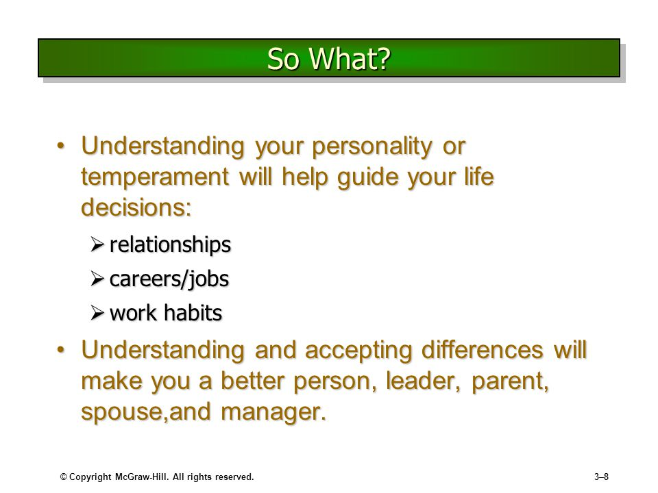 So What Understanding your personality or temperament will help guide your life decisions: relationships.