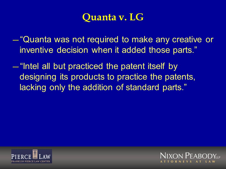 Quanta v. LG Quanta was not required to make any creative or inventive decision when it added those parts.