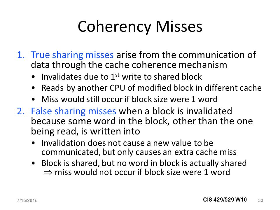 Coherency Misses True sharing misses arise from the communication of data through the cache coherence mechanism.