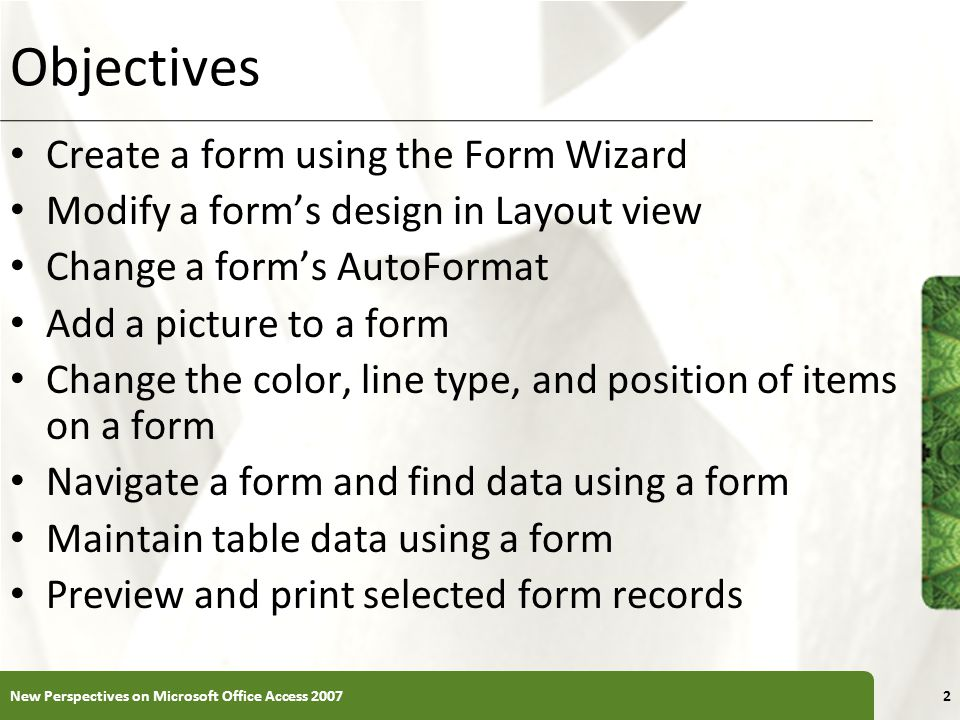Objectives Create a form using the Form Wizard