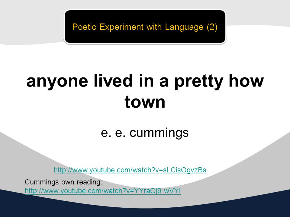 an analysis of diction in e e cummings poem anyone lived in a pretty how town Poetry test review  anyone lived in a pretty how town by e e cummings free verse poem that plays with language to criticize conformist thinking.