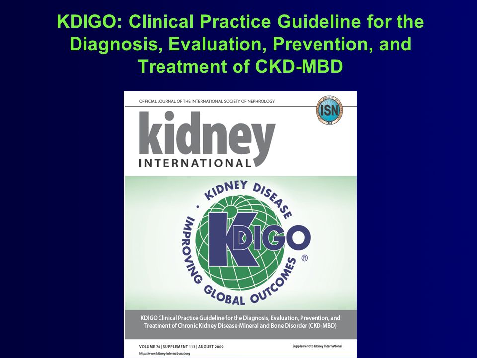 KDIGO: Clinical Practice Guideline for the Diagnosis, Evaluation, Prevention, and Treatment of CKD-MBD