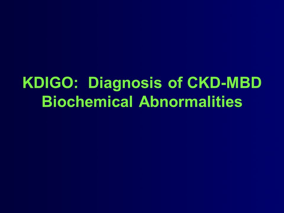 KDIGO: Diagnosis of CKD-MBD Biochemical Abnormalities