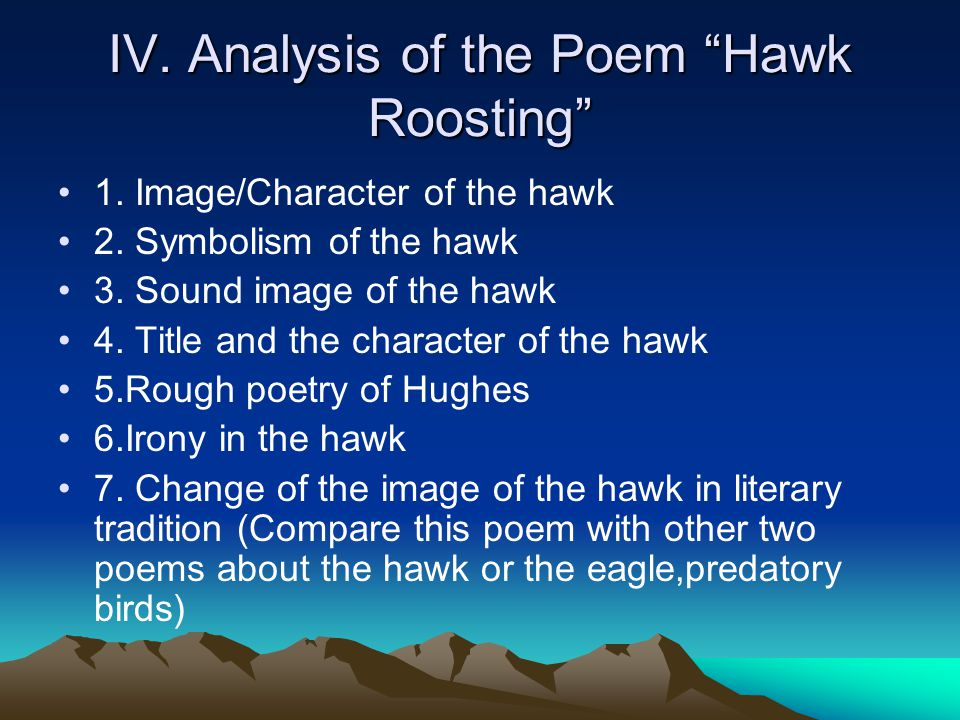 """hawk roosting poem essay Analysis of """"hawk roosting"""" hawk roosting is a poem written by ted hughes (1930-1998) hughes was a british poet who often described the destructive aspects of."""
