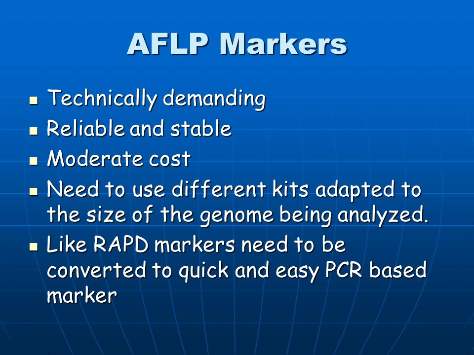 AFLP Markers Technically demanding Reliable and stable Moderate cost