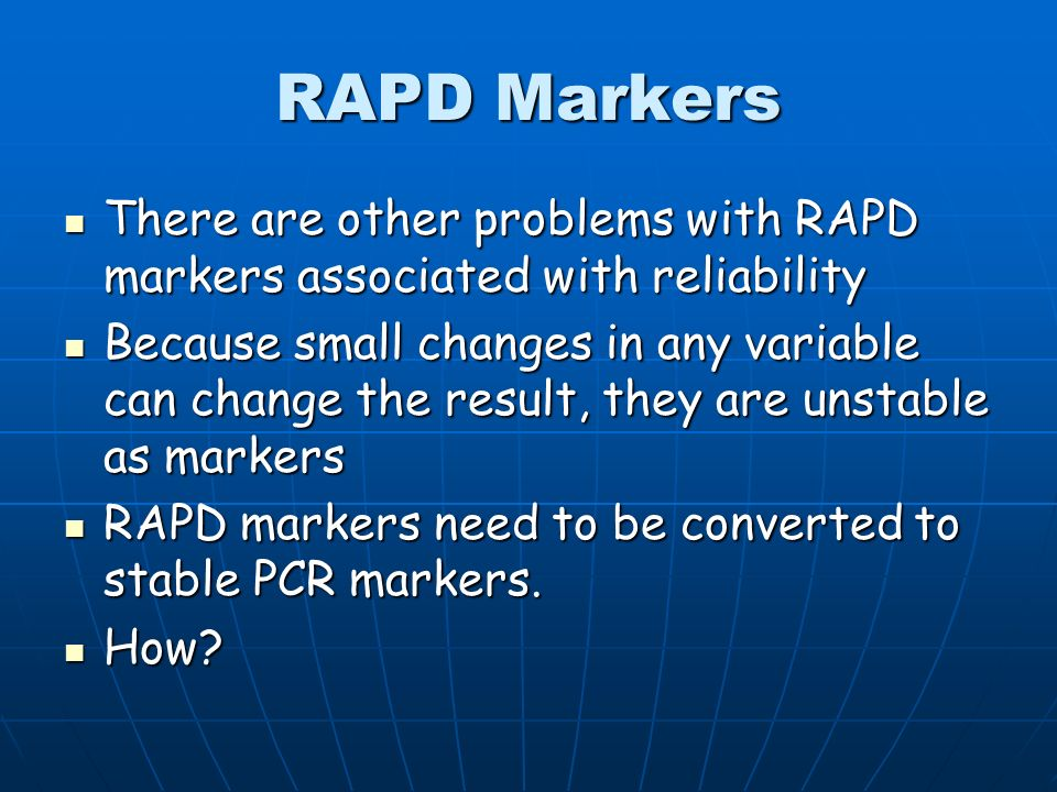 RAPD Markers There are other problems with RAPD markers associated with reliability.