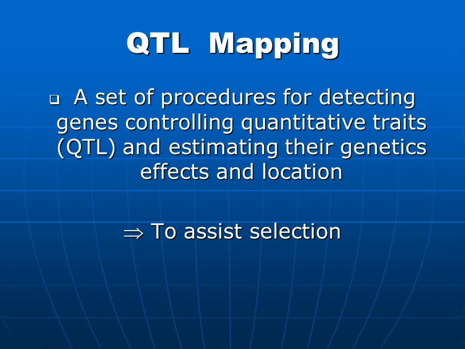 QTL Mapping A set of procedures for detecting genes controlling quantitative traits (QTL) and estimating their genetics effects and location.