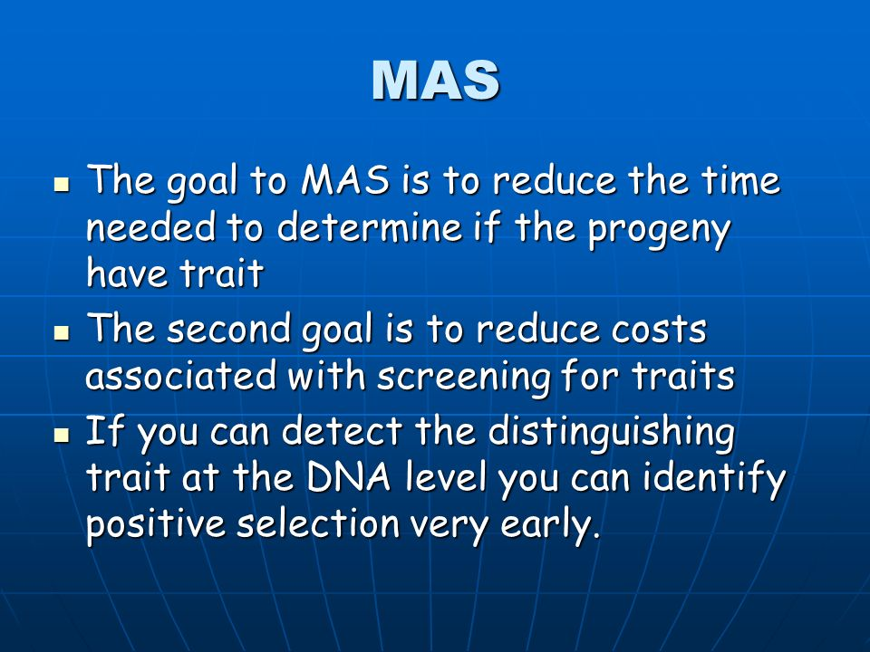 MAS The goal to MAS is to reduce the time needed to determine if the progeny have trait.