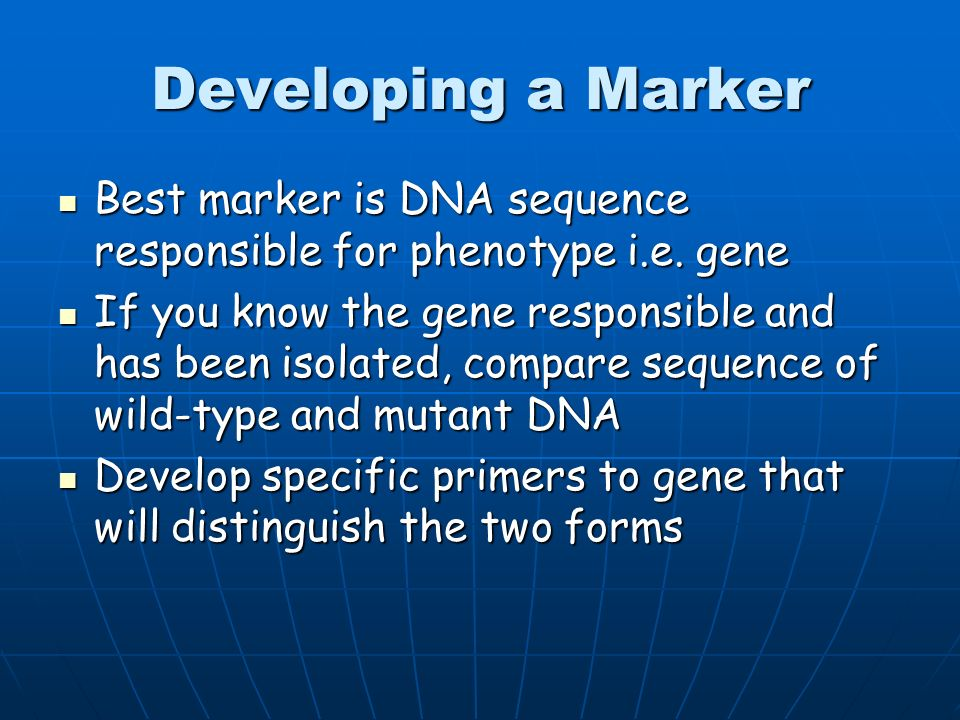 Developing a Marker Best marker is DNA sequence responsible for phenotype i.e. gene.