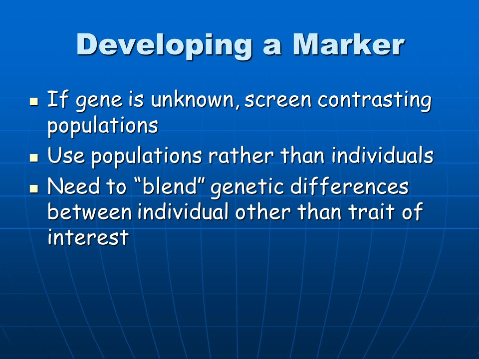 Developing a Marker If gene is unknown, screen contrasting populations