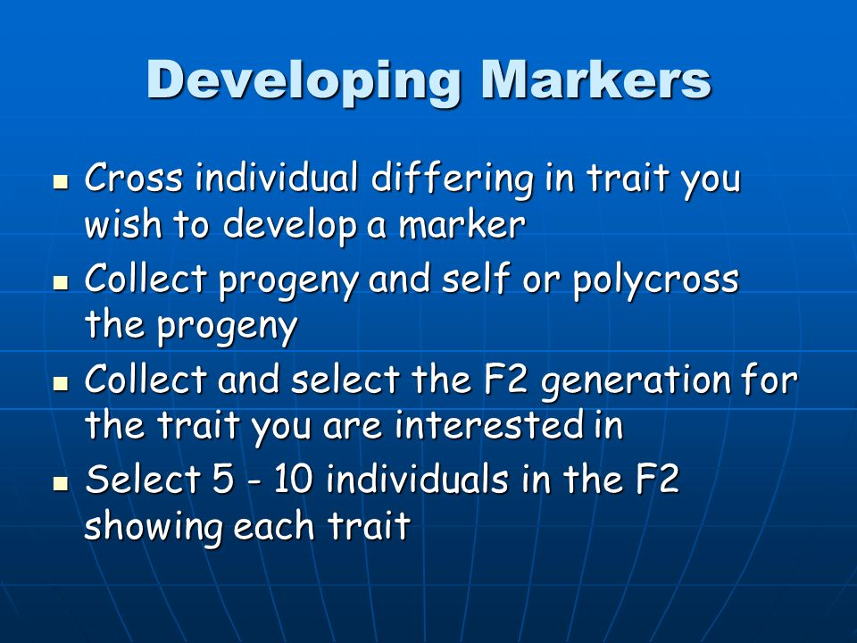 Developing Markers Cross individual differing in trait you wish to develop a marker. Collect progeny and self or polycross the progeny.