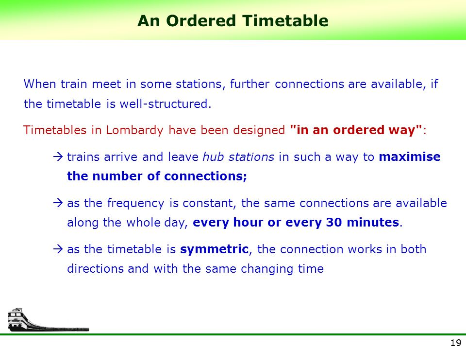 An Ordered Timetable When train meet in some stations, further connections are available, if the timetable is well-structured.