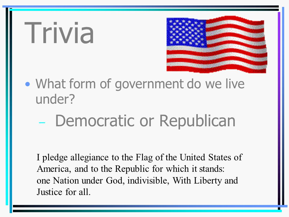 Trivia What form of government do we live under