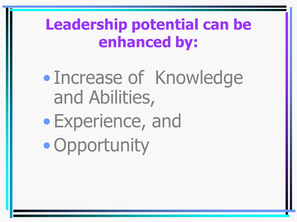 Leadership potential can be enhanced by: