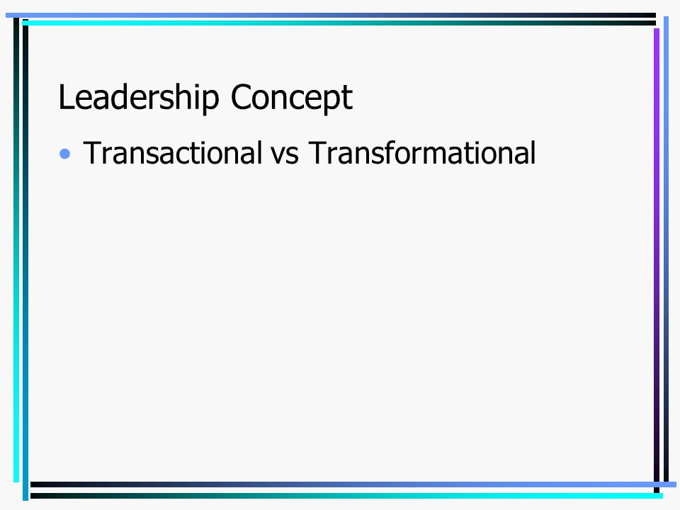 Leadership Concept Transactional vs Transformational
