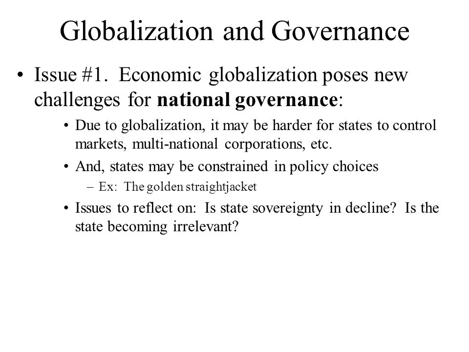 globalization and decline of state Thus, in a single week, inside the emotional and mythological home of globalization, three very different pivotal governments turned their backs on globalization and acted as if the nation-state were the central international reality.