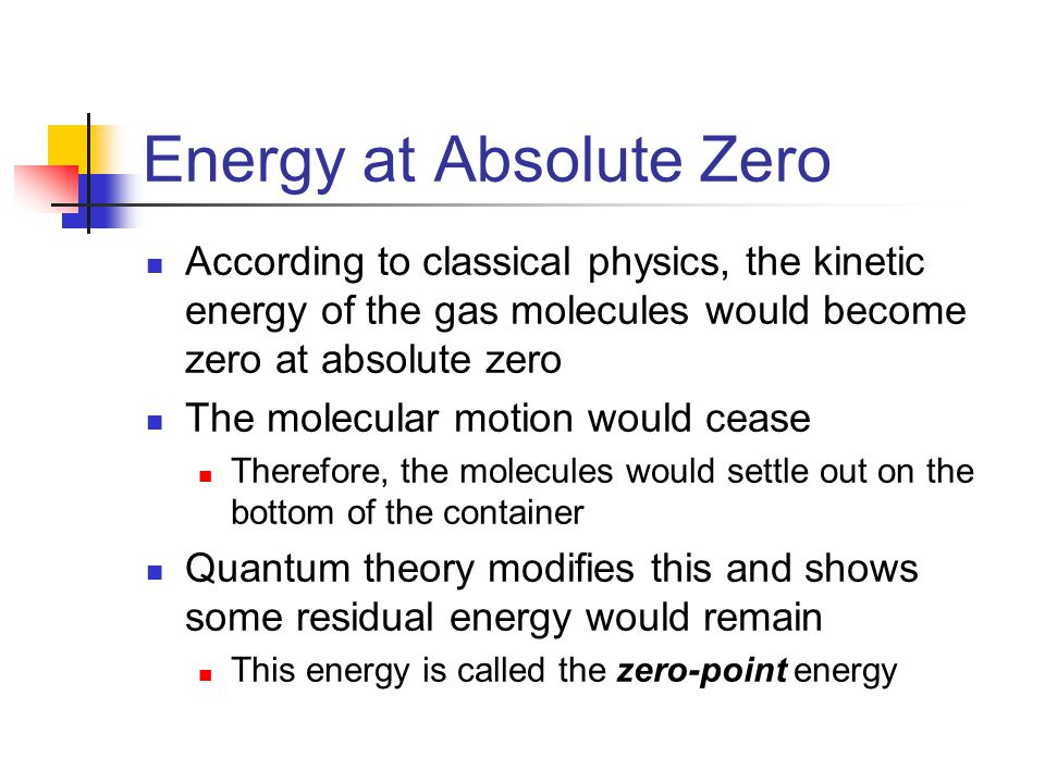 zero energy theory Liquid helium retains kinetic energy and does not freeze regardless of temperature due to zero-point energy when cooled below its lambda point, it.
