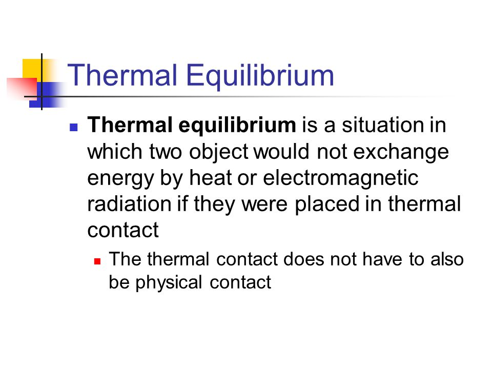 thermal equilibrium Consider an ensemble of pairs of thermally interacting systems, and , which are left undisturbed for many relaxation times so that they can attain thermal equilibrium.