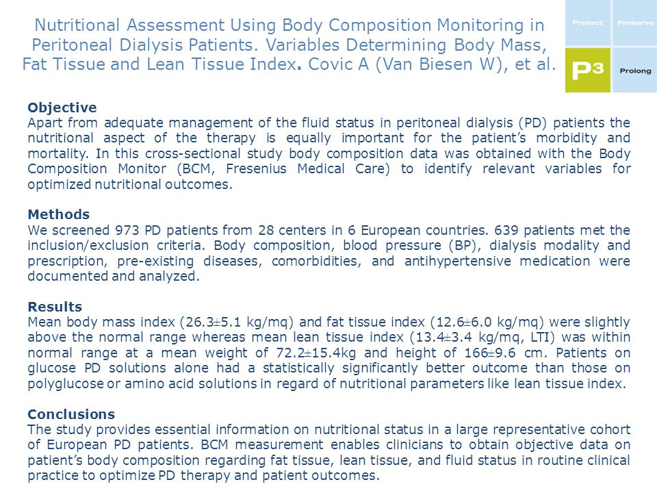 Nutritional Assessment Using Body Composition Monitoring in Peritoneal Dialysis Patients. Variables Determining Body Mass, Fat Tissue and Lean Tissue Index. Covic A (Van Biesen W), et al.