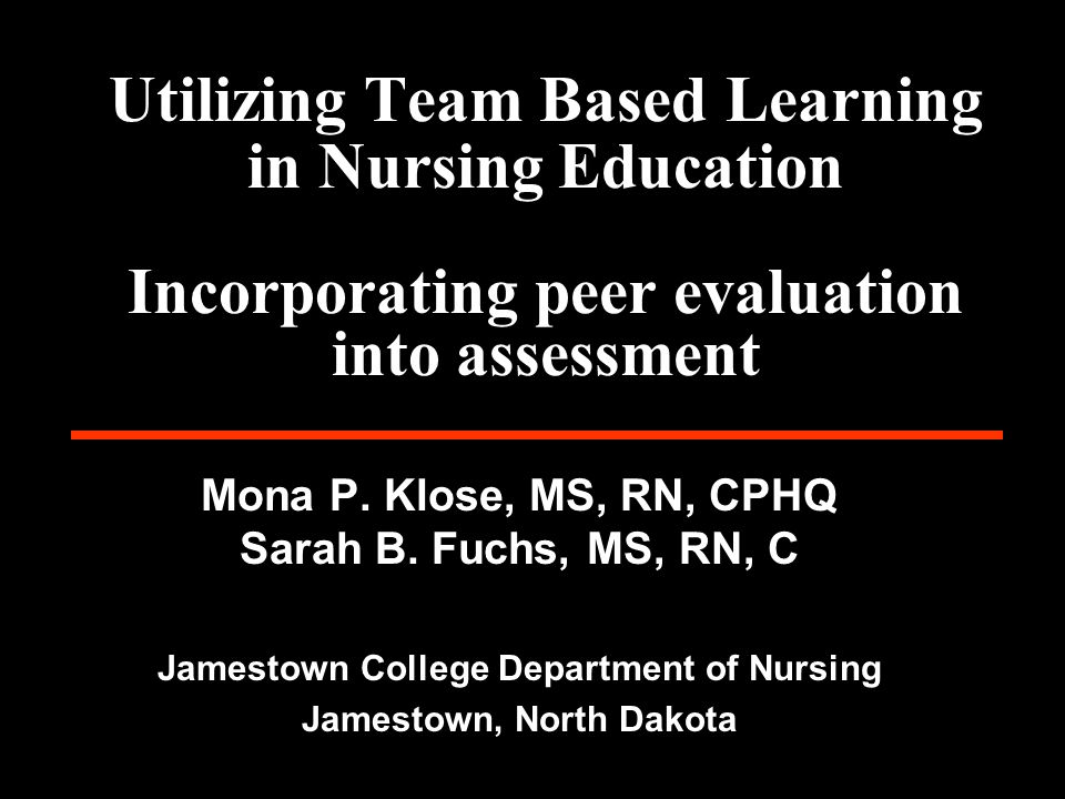 Utilizing Team Based Learning in Nursing Education Incorporating peer evaluation into assessment