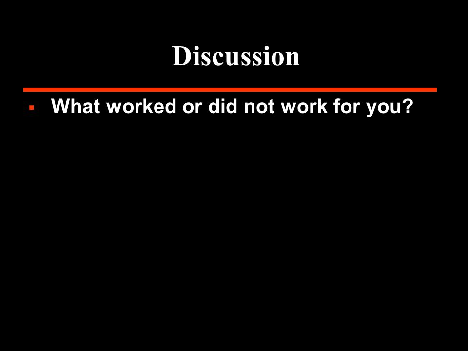 Discussion What worked or did not work for you