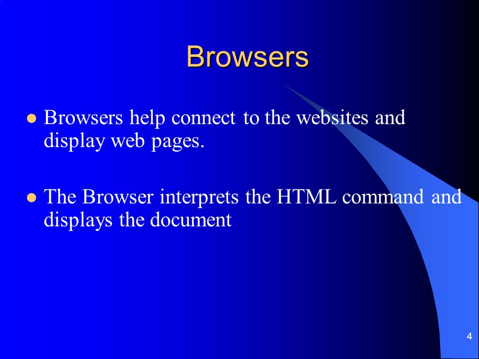 Browsers Browsers help connect to the websites and display web pages.