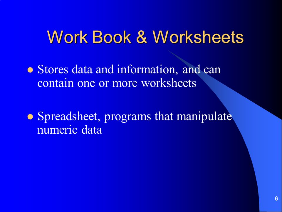 Work Book & Worksheets Stores data and information, and can contain one or more worksheets.