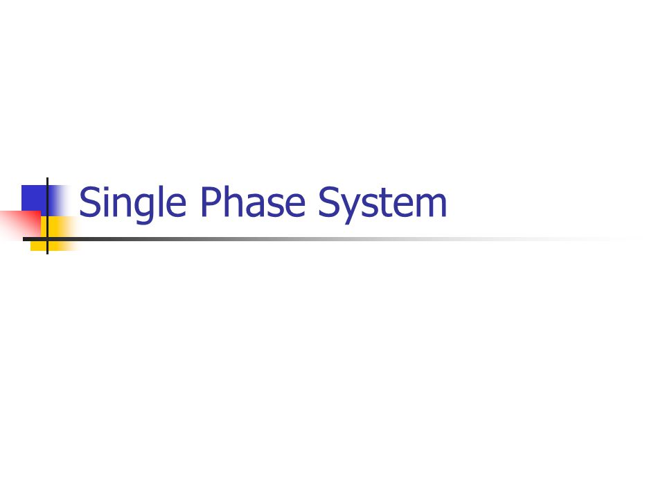 Single Phase System : Single phase system ppt video online download