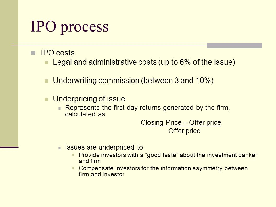IPO process IPO costs. Legal and administrative costs (up to 6% of the issue) Underwriting commission (between 3 and 10%)