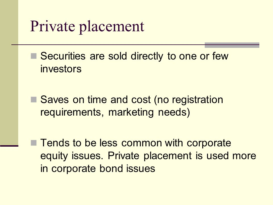 Private placement Securities are sold directly to one or few investors