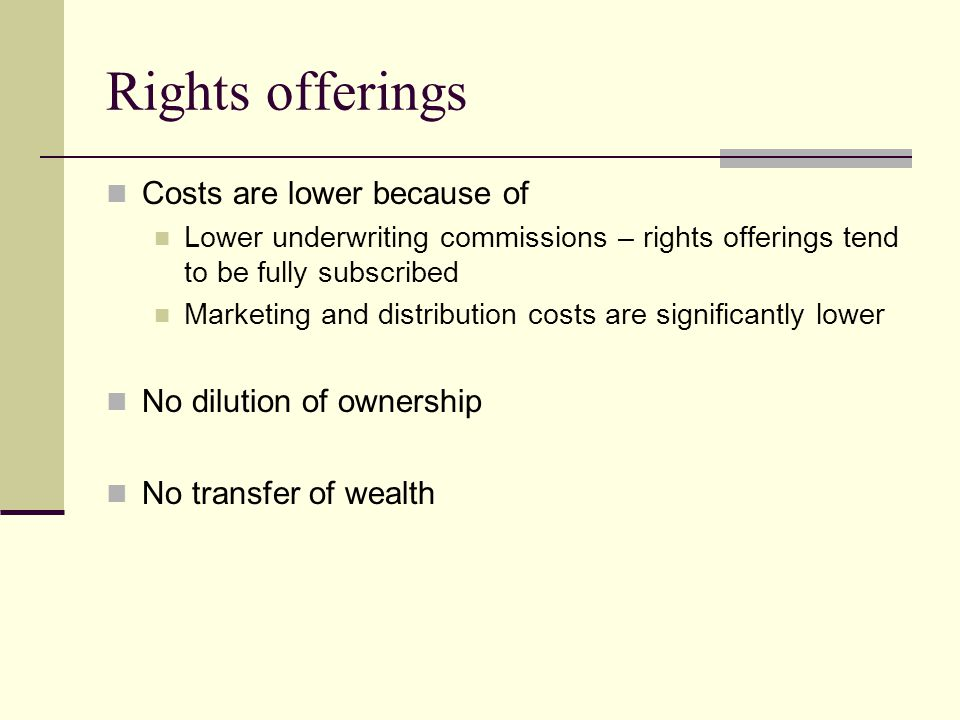 Rights offerings Costs are lower because of No dilution of ownership