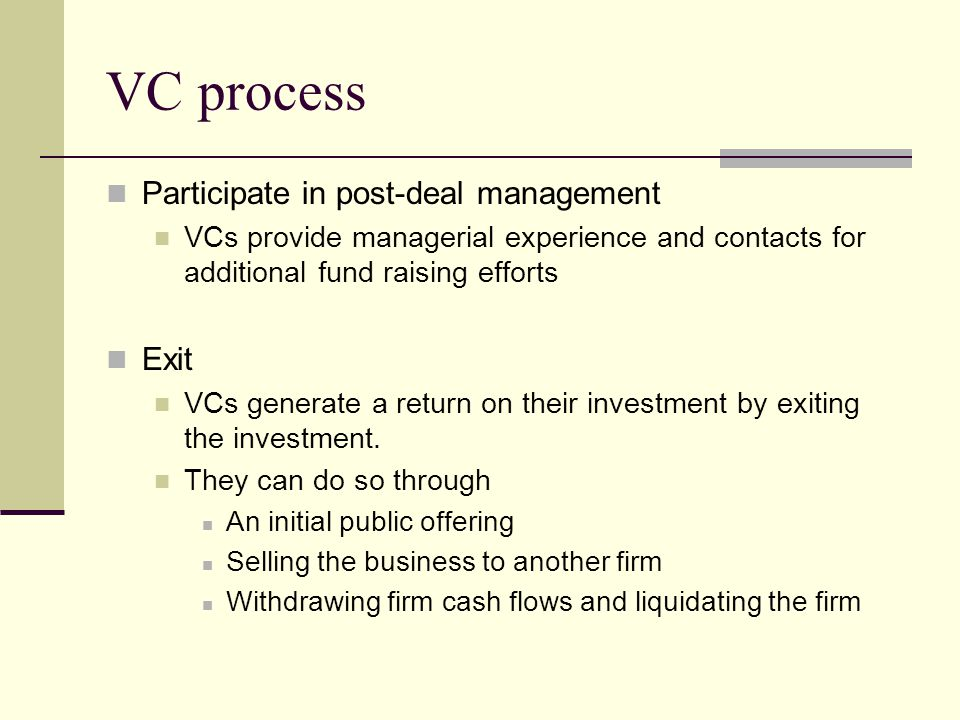 VC process Participate in post-deal management Exit