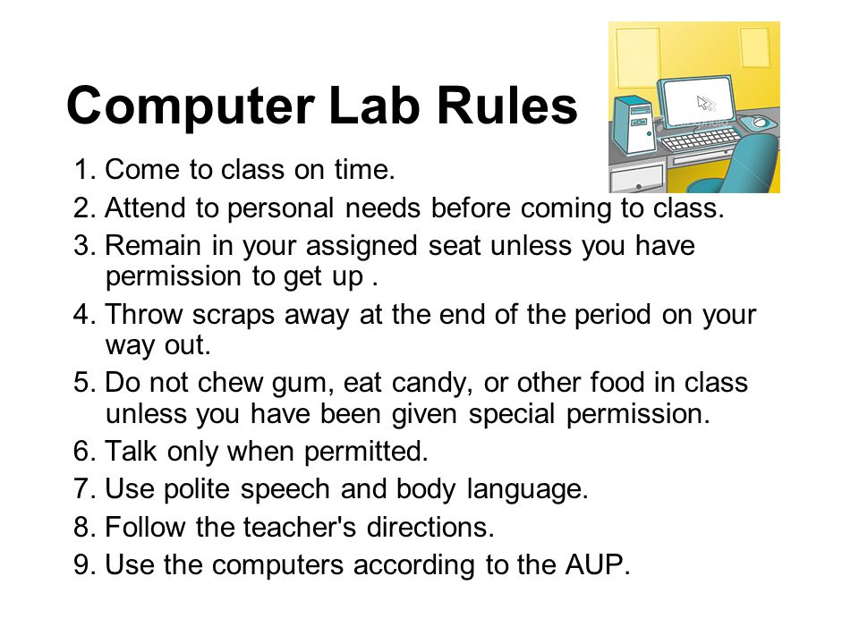 Computer Lab Rules 1. Come to class on time.