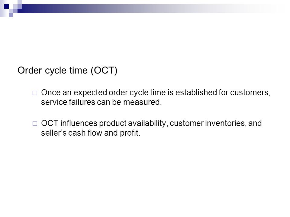 Order cycle time (OCT) Once an expected order cycle time is established for customers, service failures can be measured.