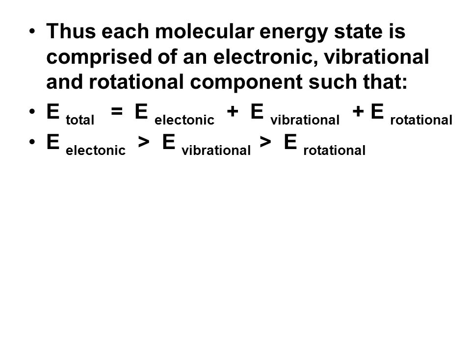Thus each molecular energy state is comprised of an electronic, vibrational and rotational component such that: