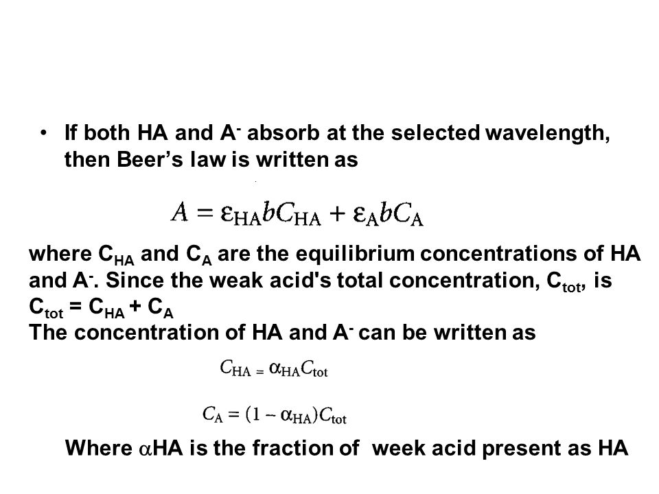 If both HA and A- absorb at the selected wavelength, then Beer's law is written as